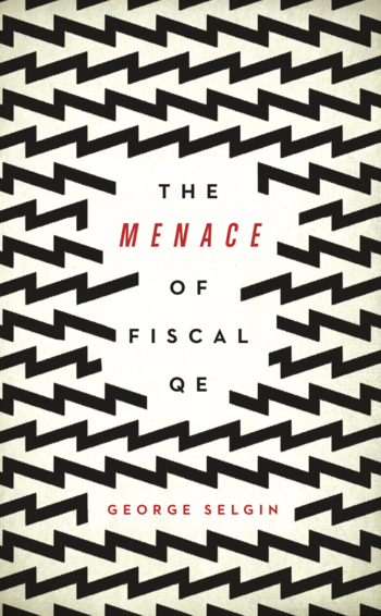The menace of fiscal QE, by George Selgin