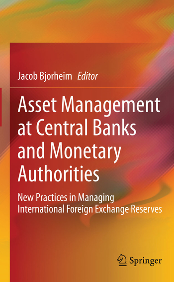 Asset management at central banks and monetary authorities, edited by Jacob Bjorheim